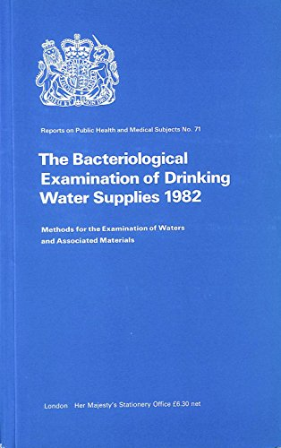 The Bacteriological Examination of Drinking Water Supplies, 1982 (Report 71) by Great Britain: Department of the Environment