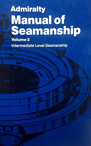 Admiralty Manual of Seamanship: v. 2 by Navy Dept.