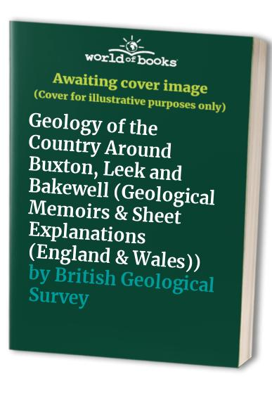 Geology of the Country Around Buxton, Leek and Bakewell by N. Aitkenhead