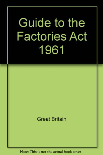 Guide to the Factories Act 1961 by Great Britain