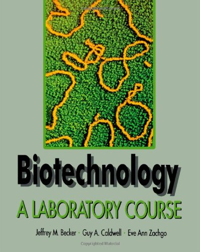 Biotechnology: A Laboratory Course by Jeffrey M. Becker
