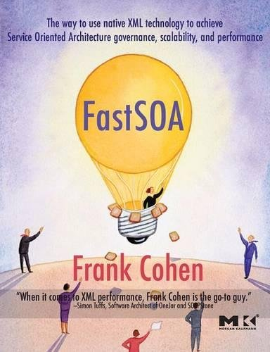 FastSOA: The Way to Use Native XML Technology to Achieve Service Oriented Architecture Governance, Scalability, and Performance by Frank Cohen