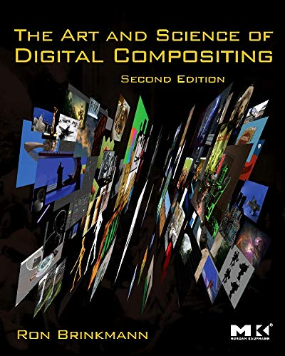 The Art and Science of Digital Compositing: Techniques for Visual Effects, Animation and Motion Graphics by Ron Brinkmann