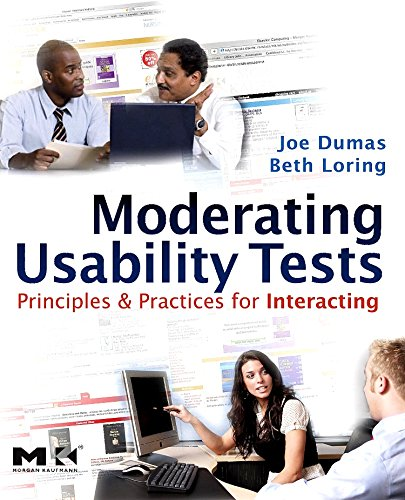 Moderating Usability Tests: Principles and Practices for Interacting by Joseph S. Dumas