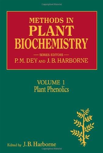 Methods in Plant Biochemistry: v. 1: Plant Phenolics by P. M. Dey