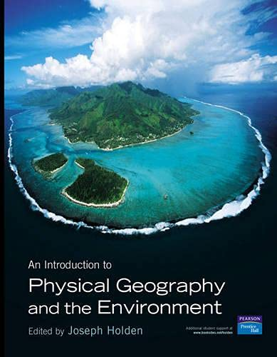Introduction to Physical Geography and the Environment by Joseph A. Holden
