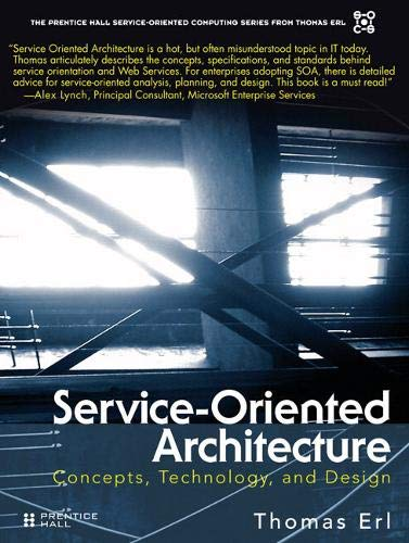 Service-Oriented Architecture: Concepts, Technology, and Design by Erl Thomas