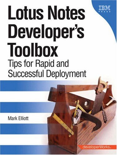 Lotus Notes Developer's Toolbox: Tips for Rapid and Successful Deployment by Mark Elliott