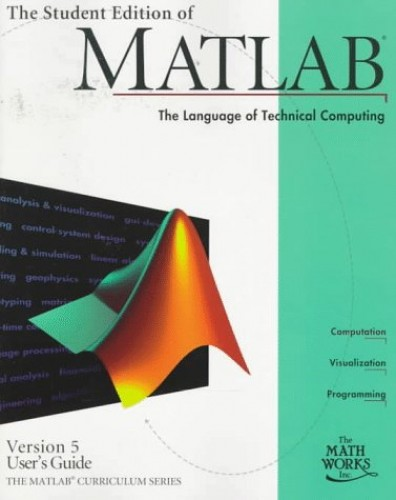 The Student Edition of Matlab by MathWorks, Inc.