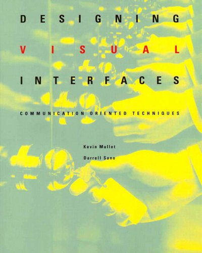 Designing Visual Interfaces: Communication Oriented Techniques by Kevin Mullet