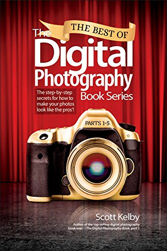 The Best of the Digital Photography Book Series: The Step-by-Step Secrets for How to Make Your Photos Look Like the Pros'!: Parts 1-5 by Scott Kelby