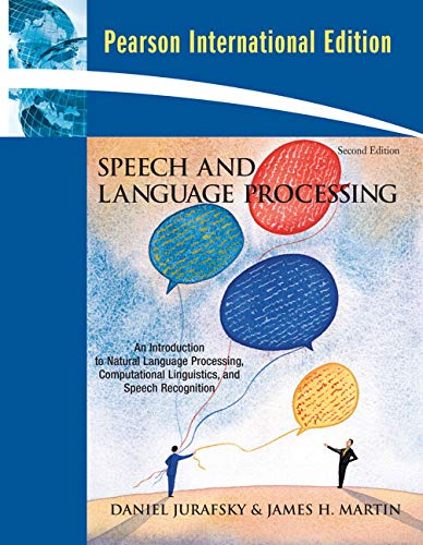 Speech and Language Processing: an Introduction to Natural Language Processing, Computational Linguistics, and Speech Recognition: International Version by Dan Jurafsky