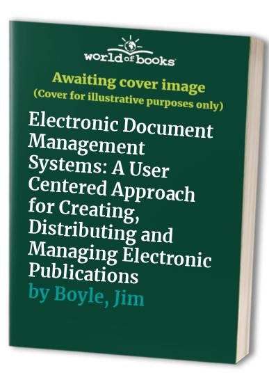 Electronic Document Management Systems: A User Centered Approach for Creating, Distributing and Managing Electronic Publications by Larry Bielawski (Decker Chair in Information Technology, Goucher College, Baltimore, USA)