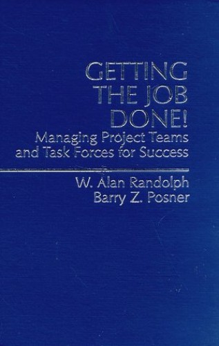 Getting the Job Done: Managing Project Teams and Task Forces for Success by W.Alan Randolph