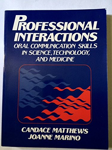 Professional Interactions: Oral Communication Skills of Science, Technology and Medicine by Candace Matthews