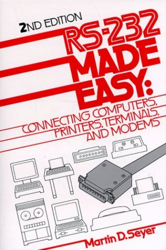 RS-232 Made Easy: Connecting Computers, Printers, Terminals and Modems by Martin D. Seyer