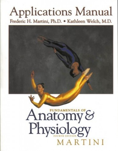 Fundamentals of Anatomy and Physiology: Applications Manual by Frederic H. Martini