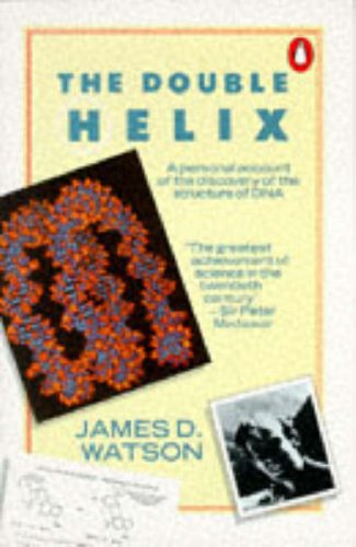The Double Helix: Personal Account of the Discovery of the Structure of DNA by James D. Watson