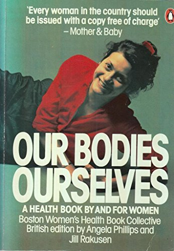 Our Bodies, Ourselves: A Health Book by and for Women by Angela Phillips