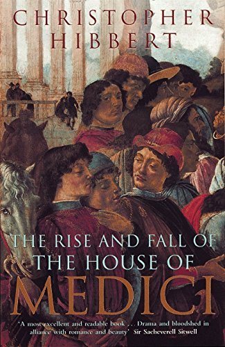 The Rise and Fall of the House of Medici by Christopher Hibbert