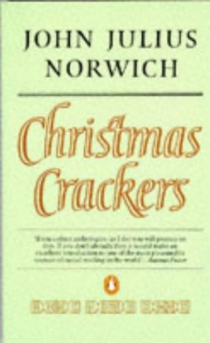Christmas Crackers: Being Ten Commonplace Selections, 1970-79 by John Julius Norwich