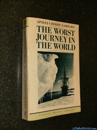 The Worst Journey in the World: Antarctic, 1910-13 by Apsley Cherry-Garrard