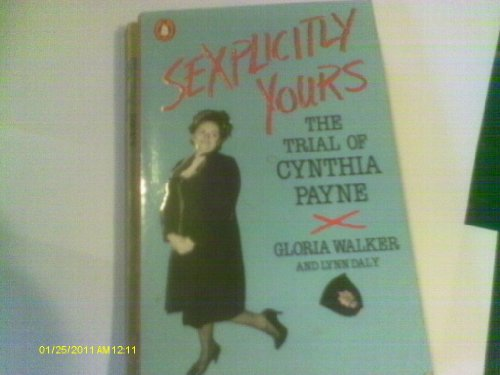 Sexplicitly Yours: Trial of Cynthia Payne by Gloria Walker
