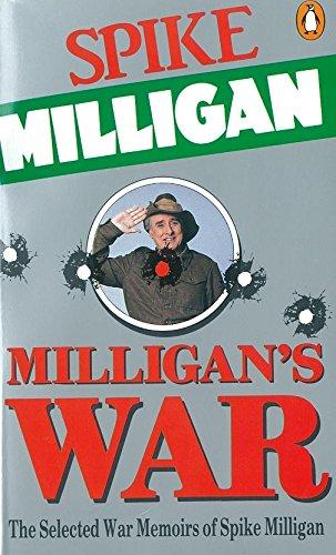 Milligan's War: The Selected War Memoirs of Spike Milligan by Spike Milligan