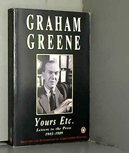 Yours etc.: Letters to the Press, 1945-89 by Graham Greene