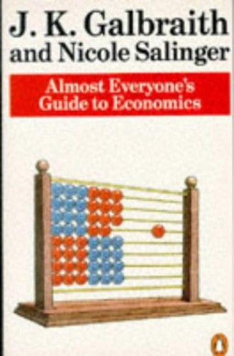 Almost Everyone's Guide to Economics by John Kenneth Galbraith