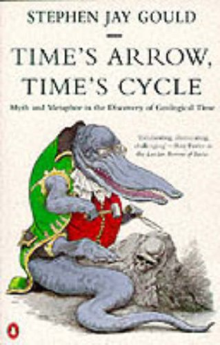 Time's Arrow, Time's Cycle: Myth and Metaphor in the Discovery of Geological Time by Stephen Jay Gould