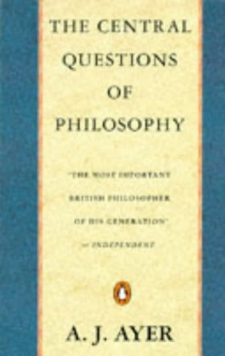 The Central Questions of Philosophy by A. J. Ayer