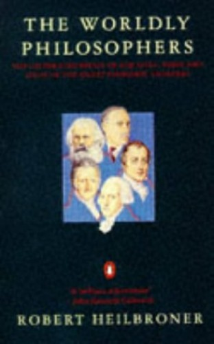 The Worldly Philosophers: Lives, Times and Ideas of the Great Economic Thinkers by Robert L. Heilbroner