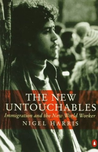 New Untouchables: Immigration and the New World Worker by Nigel Harris