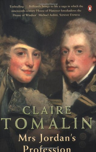 Mrs. Jordan's Profession: The Story of a Great Actress and a Future King by Claire Tomalin