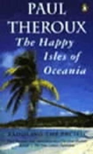 The Happy Isles of Oceania: Paddling the Pacific by Paul Theroux