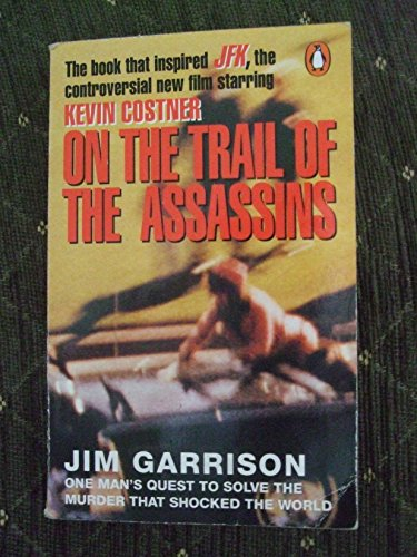 On the Trail of the Assassins: My Investigation and Prosecution of the Murder of President Kennedy by Jim Garrison