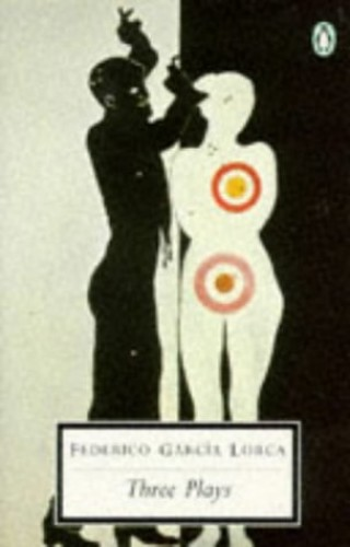 "The Three Plays: ""Blood Wedding"", ""Yerma"", ""The House of Bernarda Alba"" by Federico Garcia Lorca"