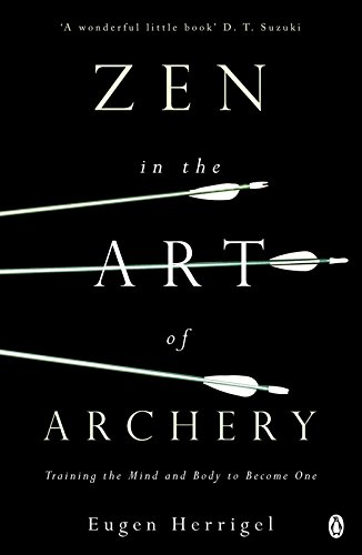 Zen in the Art of Archery: Training the Mind and Body to Become One by Eugen Herrigel