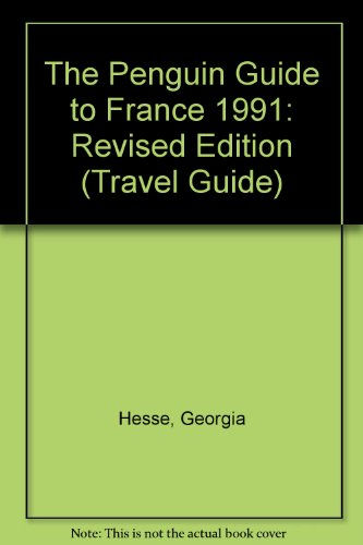 Penguin Guide to France: 1991 by Georgia Hesse