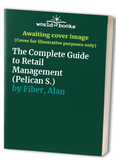 The Complete Guide to Retail Management by Alan Fiber