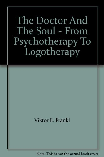 The Doctor and the Soul: from Psychotherapy to Logotherapy (Pelican)