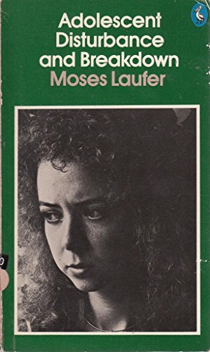 Adolescent Disturbance and Breakdown by Moses Laufer