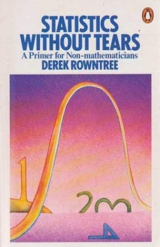 Statistics Without Tears: A Primer For Non-Mathematicians by Derek Rowntree