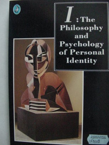 I: Philosophy and Psychology of Personal Identity by Jonathan Glover