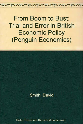 From Boom to Bust: Trial and Error in British Economic Policy by David Smith