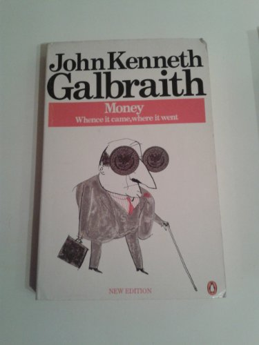 Money: Whence it Came, Where it Went by John Kenneth Galbraith