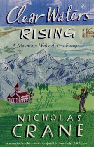 Clear Waters Rising: A Mountain Walk Across Europe by Nick Crane