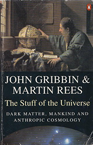 The Stuff of the Universe: Dark Matter, Mankind and Anthropic Cosmology by John Gribbin