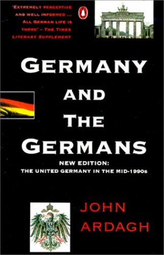 Germany and the Germans: The United Germany in the Mid-1990's by John Ardagh